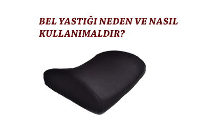 bel yastığı neden ve nasıl kullanılmalıdır?